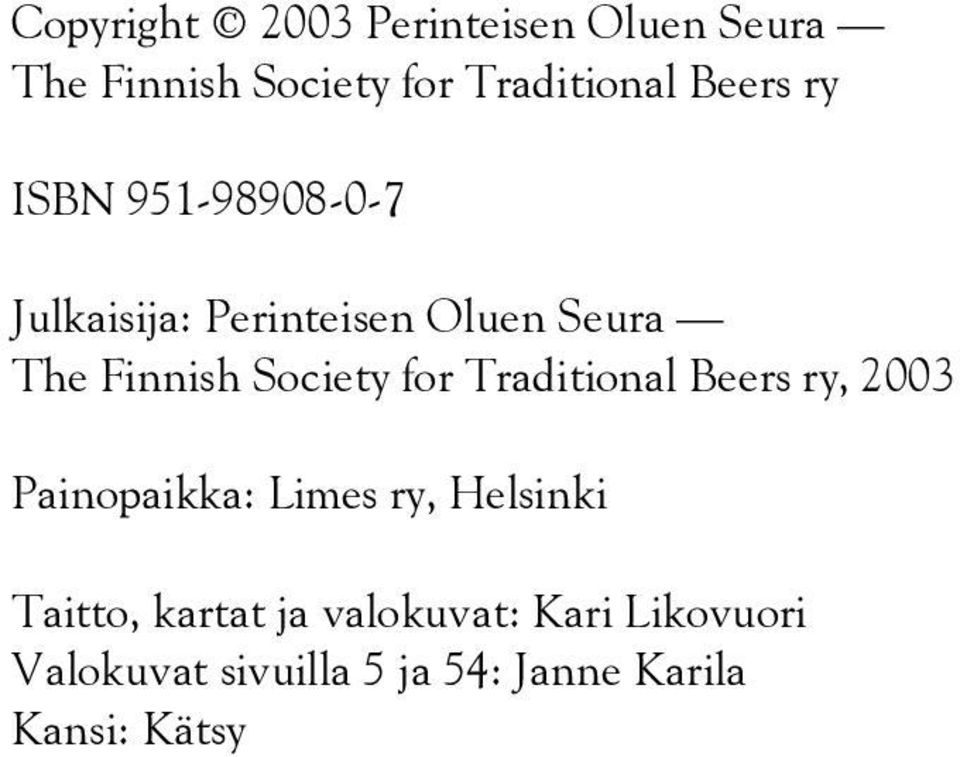 Society for Traditional Beers ry, 2003 Painopaikka: Limes ry, Helsinki Taitto,