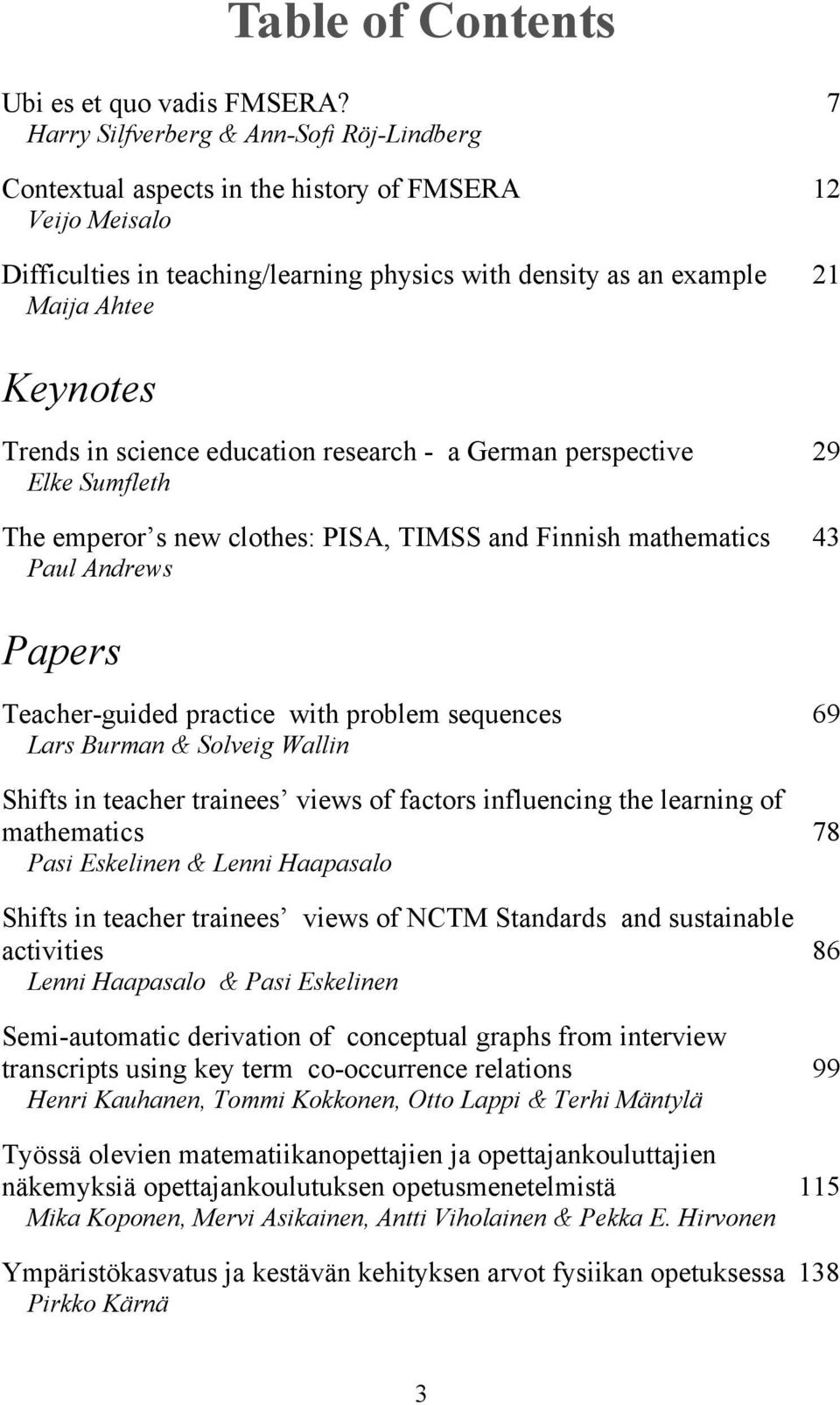Trends in science education research - a German perspective 29 Elke Sumfleth The emperor s new clothes: PISA, TIMSS and Finnish mathematics 43 Paul Andrews Papers Teacher-guided practice with problem