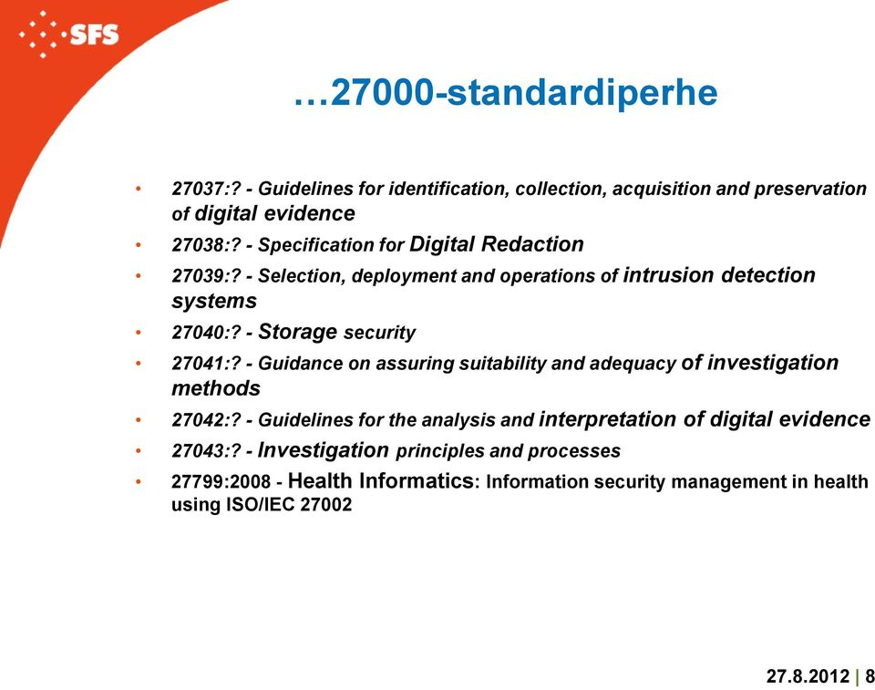 - Storage security 27041:? - Guidance on assuring suitability and adequacy of investigation methods 27042:?