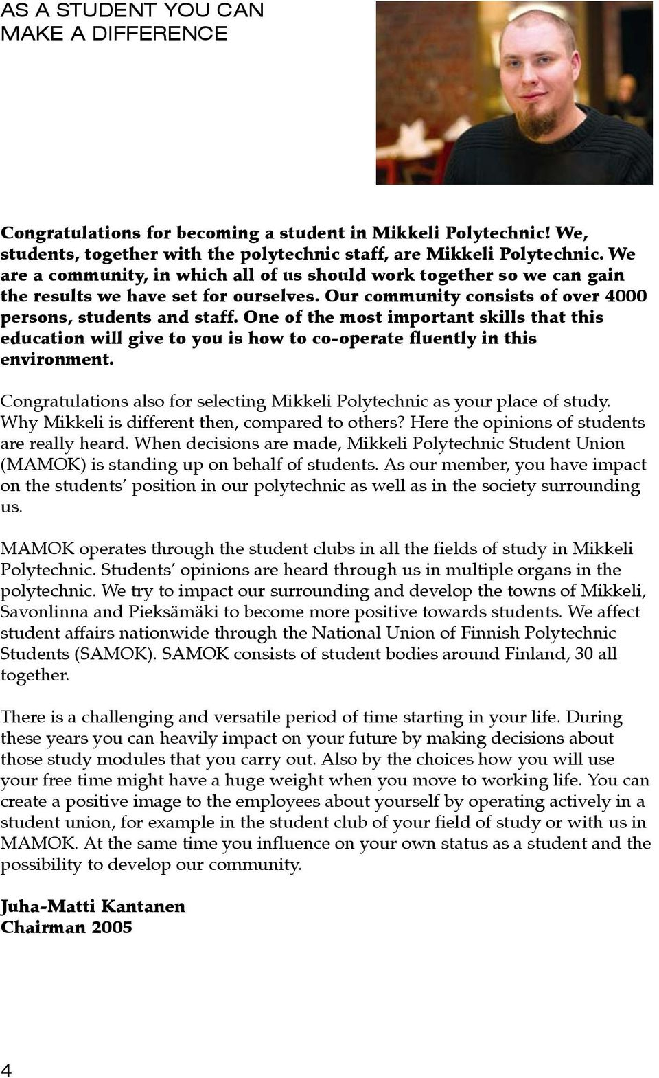 One of the most important skills that this education will give to you is how to co-operate fluently in this environment. Congratulations also for selecting Mikkeli Polytechnic as your place of study.