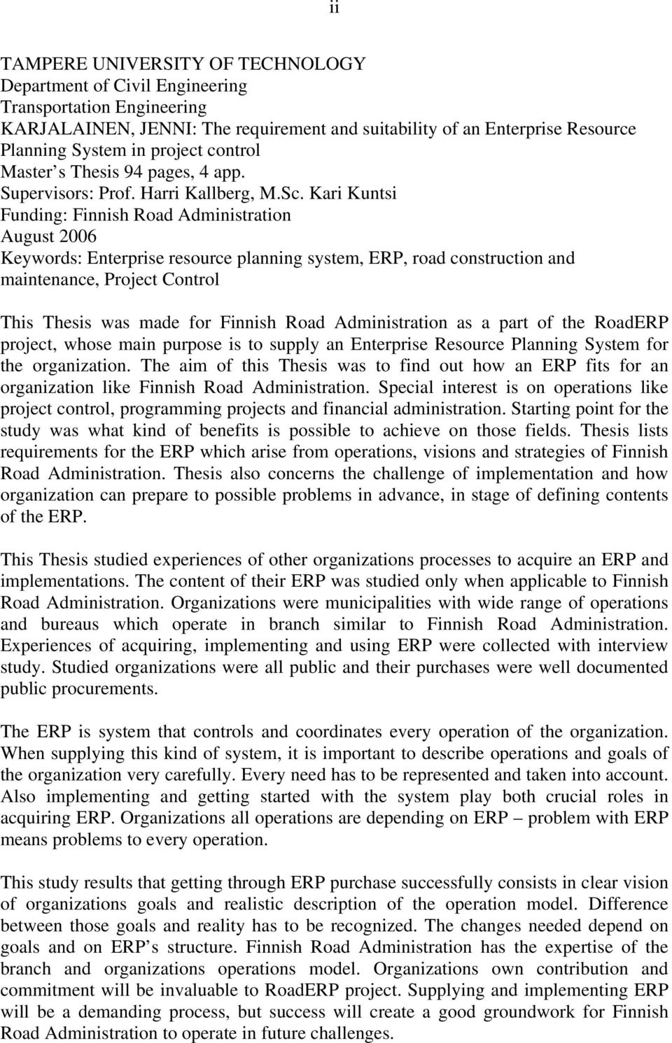 Kari Kuntsi Funding: Finnish Road Administration August 2006 Keywords: Enterprise resource planning system, ERP, road construction and maintenance, Project Control This Thesis was made for Finnish