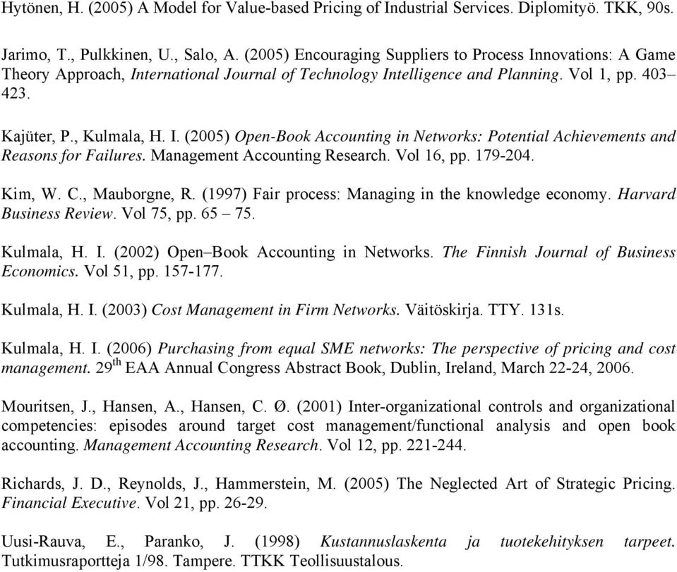 Management Accounting Research. Vol 16, pp. 179-204. Kim, W. C., Mauborgne, R. (1997) Fair process: Managing in the knowledge economy. Harvard Business Review. Vol 75, pp. 65 75. Kulmala, H. I.