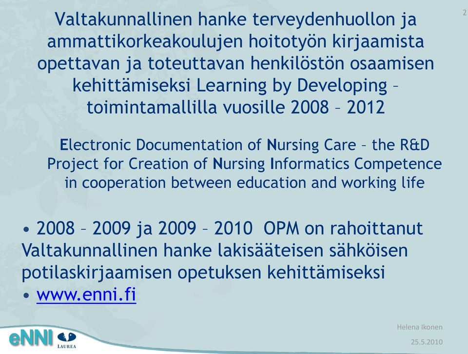 the R&D Project for Creation of Nursing Informatics Competence in cooperation between education and working life 2008 2009 ja