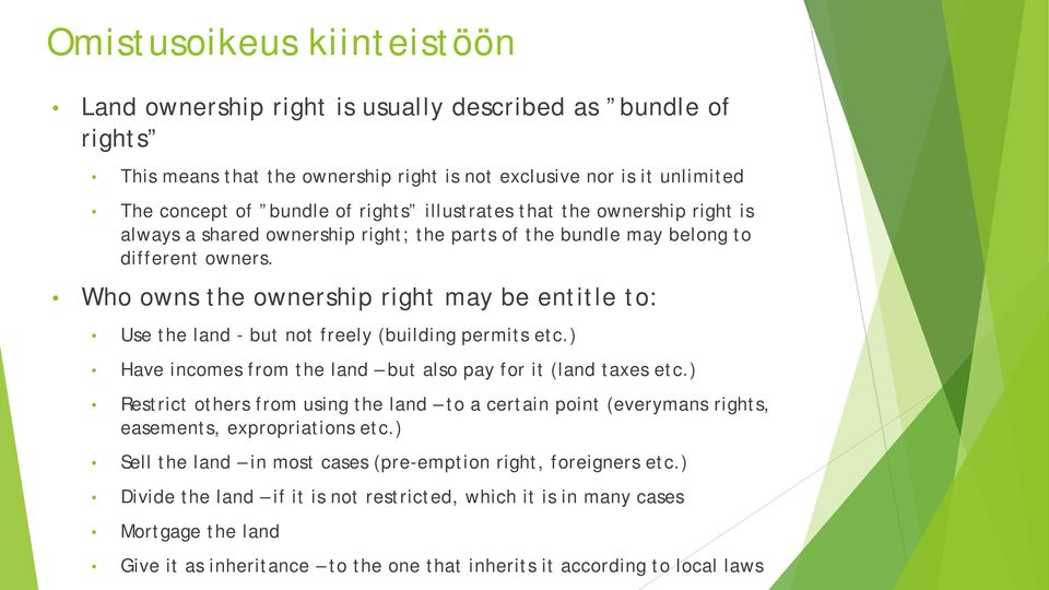 Who owns the ownership right may be entitle to: Use the land - but not freely (building permits etc.) Have incomes from the land but also pay for it (land taxes etc.