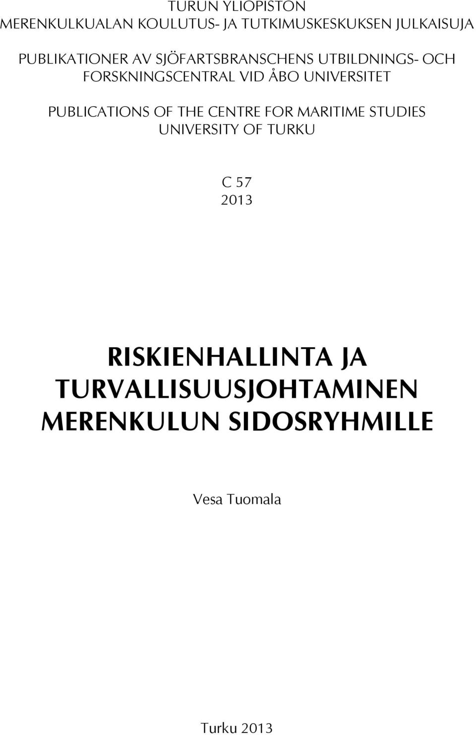 UNIVERSITET PUBLICATIONS OF THE CENTRE FOR MARITIME STUDIES UNIVERSITY OF TURKU C