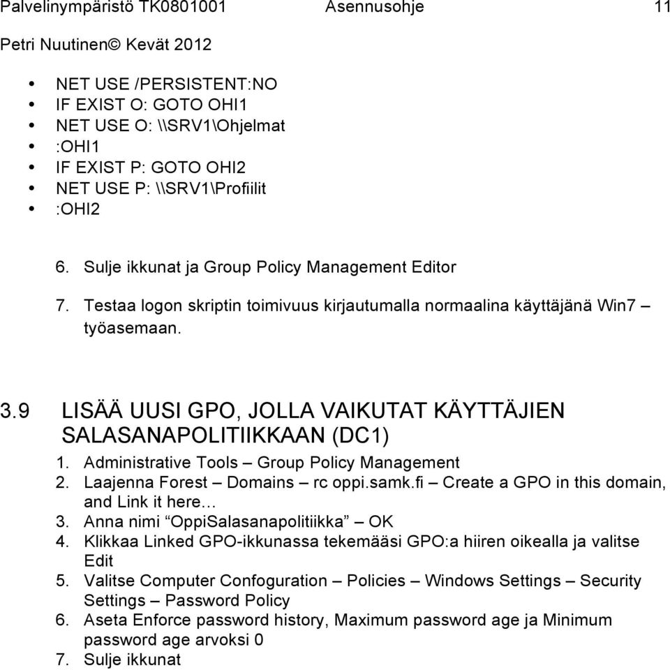 Administrative Tools Group Policy Management 2. Laajenna Forest Domains rc oppi.samk.fi Create a GPO in this domain, and Link it here 3. Anna nimi OppiSalasanapolitiikka OK 4.