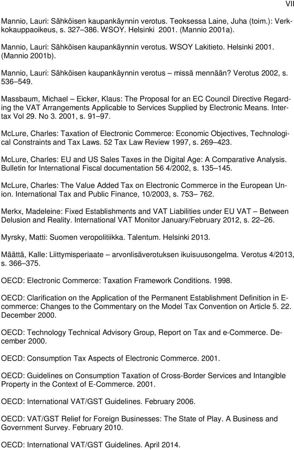 Massbaum, Michael Eicker, Klaus: The Proposal for an EC Council Directive Regarding the VAT Arrangements Applicable to Services Supplied by Electronic Means. Intertax Vol 29. No 3. 2001, s. 91 97.