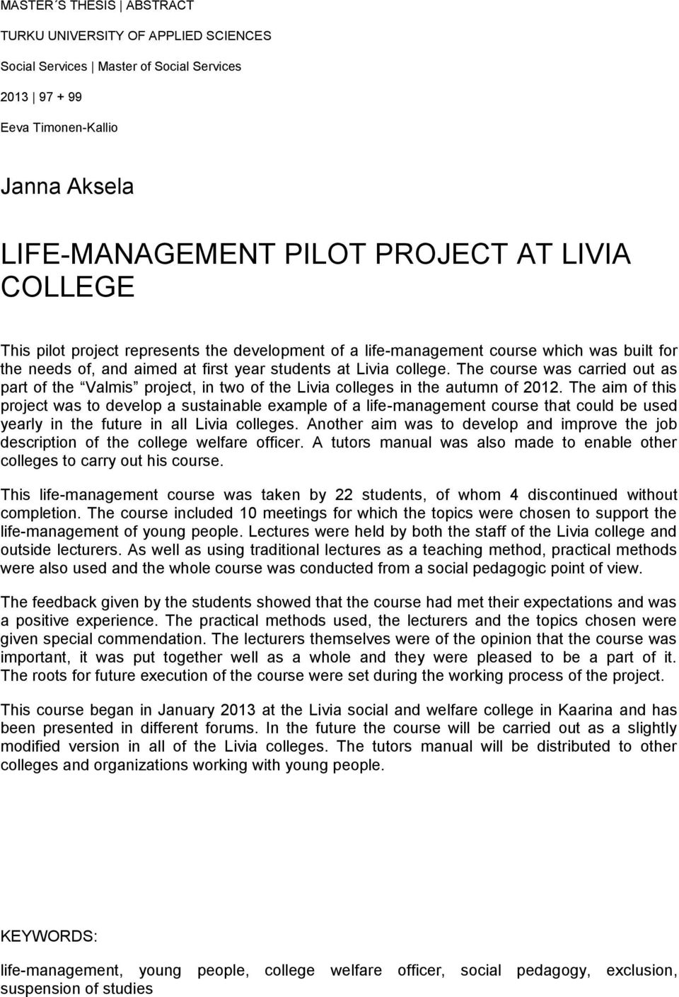 The course was carried out as part of the Valmis project, in two of the Livia colleges in the autumn of 2012.