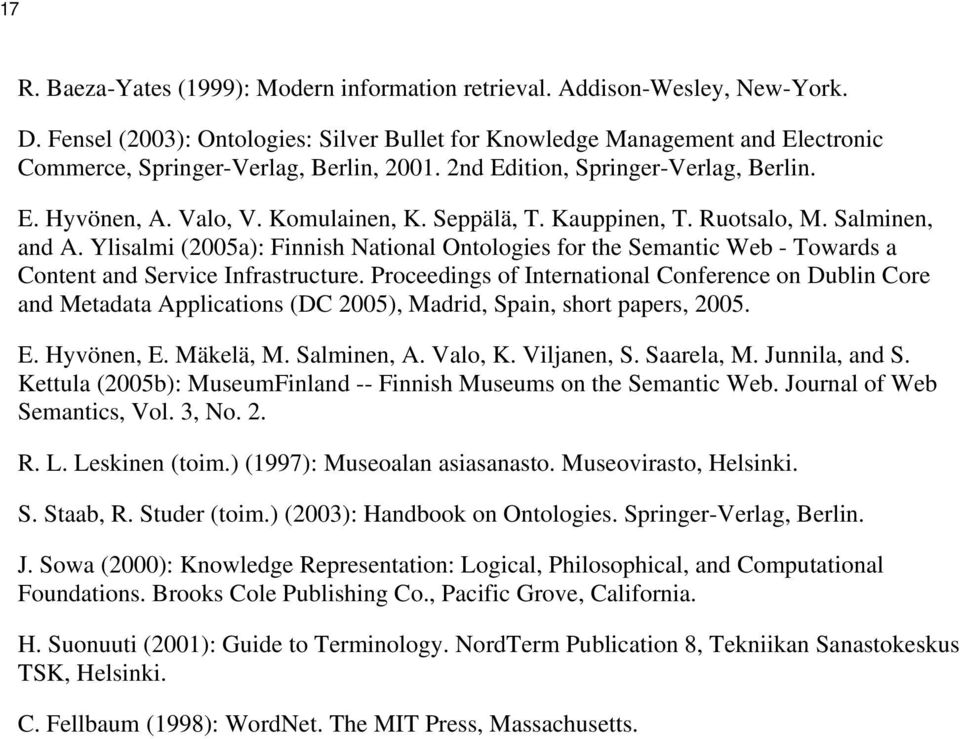 Seppälä, T. Kauppinen, T. Ruotsalo, M. Salminen, and A. Ylisalmi (2005a): Finnish National Ontologies for the Semantic Web - Towards a Content and Service Infrastructure.
