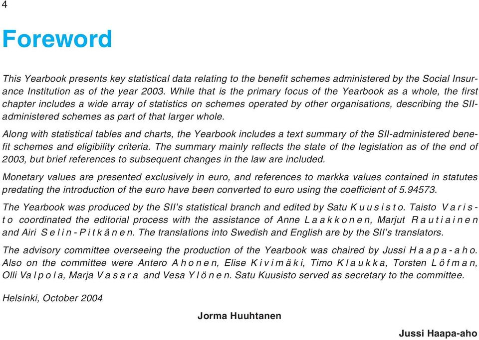part of that larger whole. Along with statistical tables and charts, the Yearbook includes a text summary of the SII-administered benefit schemes and eligibility criteria.