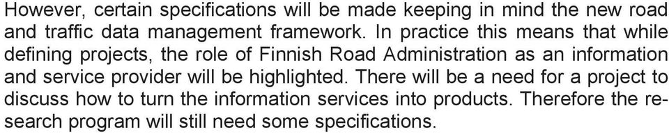 In practice this means that while defining projects, the role of Finnish Road Administration as an