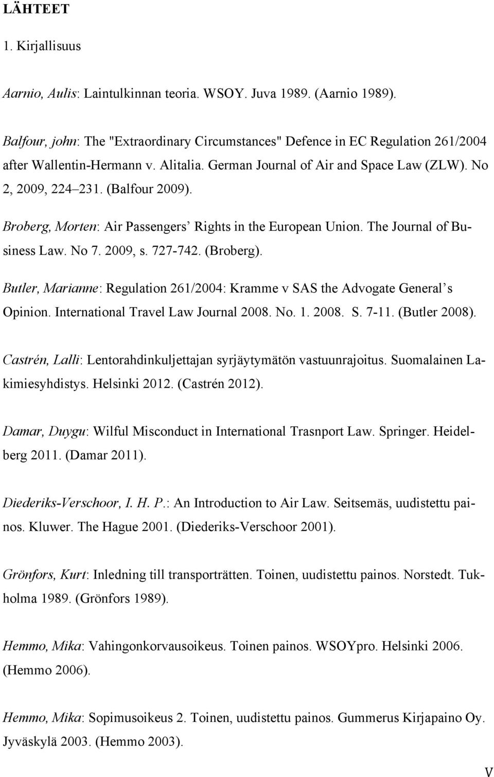 Broberg, Morten: Air Passengers Rights in the European Union. The Journal of Business Law. No 7. 2009, s. 727-742. (Broberg).
