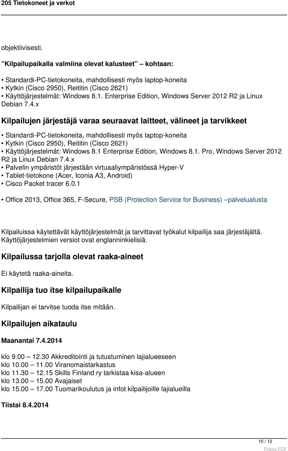 Käyttöjärjestelmät: Windows 8.1. Enterprise Edition, Windows Server 2012 R2 ja Linux Debian 7.4.