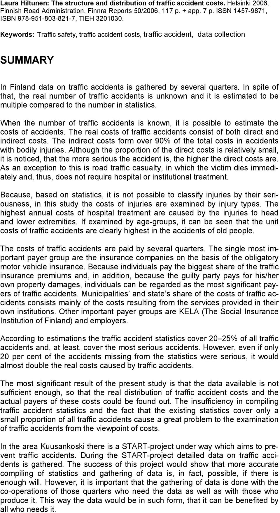 Keywords: Traffic safety, traffic accident costs, traffic accident, data collection SUMMARY In Finland data on traffic accidents is gathered by several quarters.