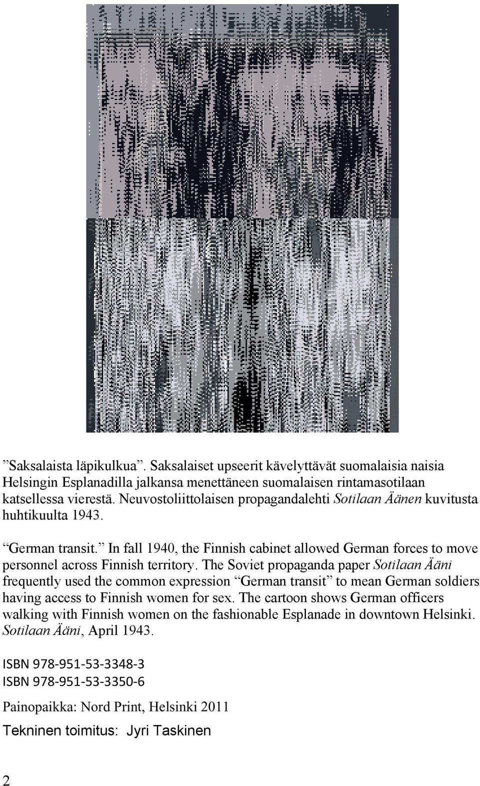 The Soviet propaganda paper Sotilaan Ääni frequently used the common expression German transit to mean German soldiers having access to Finnish women for sex.