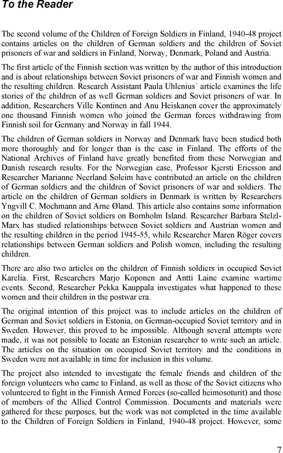 The first article of the Finnish section was written by the author of this introduction and is about relationships between Soviet prisoners of war and Finnish women and the resulting children.