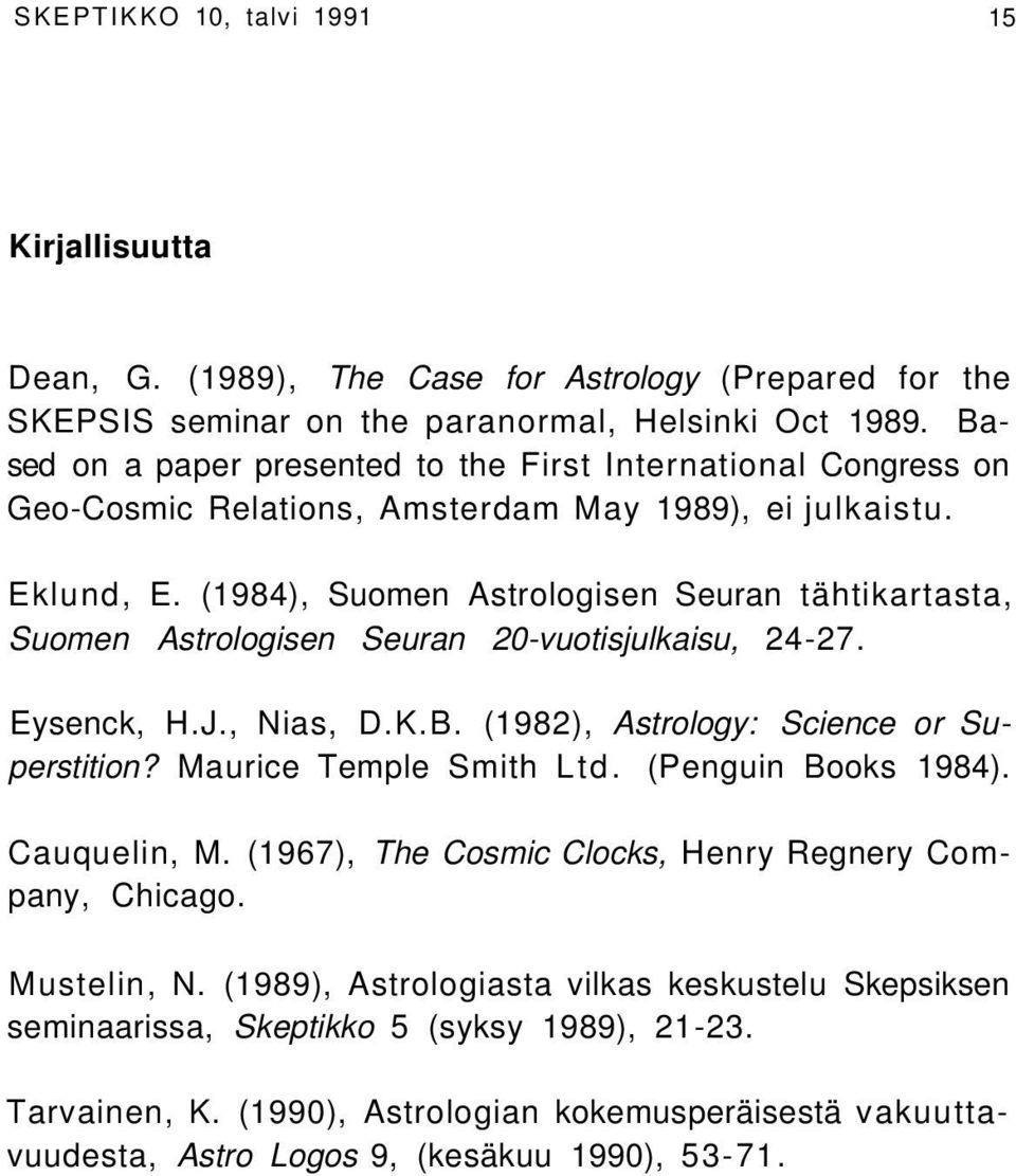 (1984), Suomen Astrologisen Seuran tähtikartasta, Suomen Astrologisen Seuran 20-vuotisjulkaisu, 24-27. Eysenck, H.J., Nias, D.K.B. (1982), Astrology: Science or Superstition? Maurice Temple Smith Ltd.