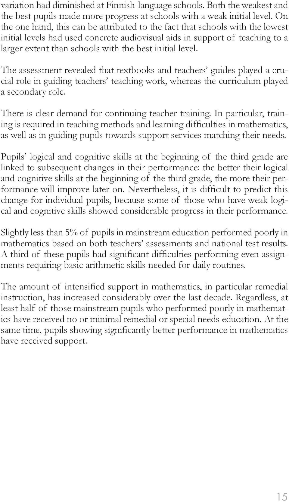 initial level. The assessment revealed that textbooks and teachers guides played a crucial role in guiding teachers teaching work, whereas the curriculum played a secondary role.