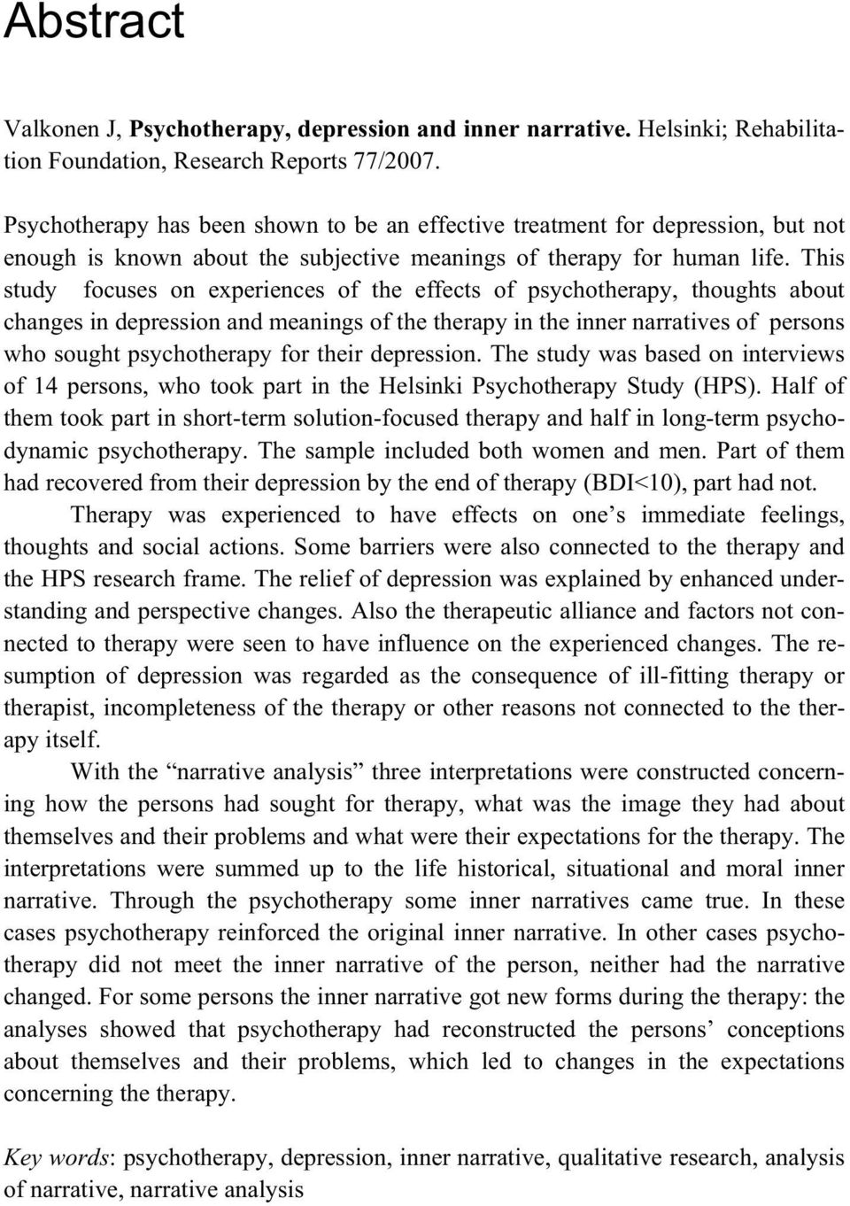 This study focuses on experiences of the effects of psychotherapy, thoughts about changes in depression and meanings of the therapy in the inner narratives of persons who sought psychotherapy for