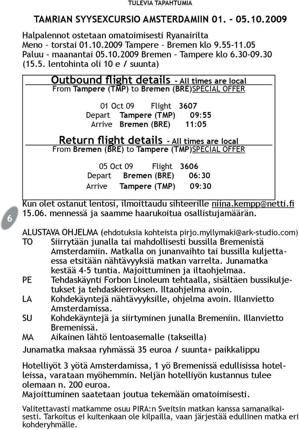 5. lentohinta oli 10 e / suunta) Outbound flight details - All times are local From Tampere (TMP) to Bremen (BRE)SPECIAL OFFER 01 Oct 09 Flight 3607 Depart Tampere (TMP) 09:55 Arrive Bremen (BRE)