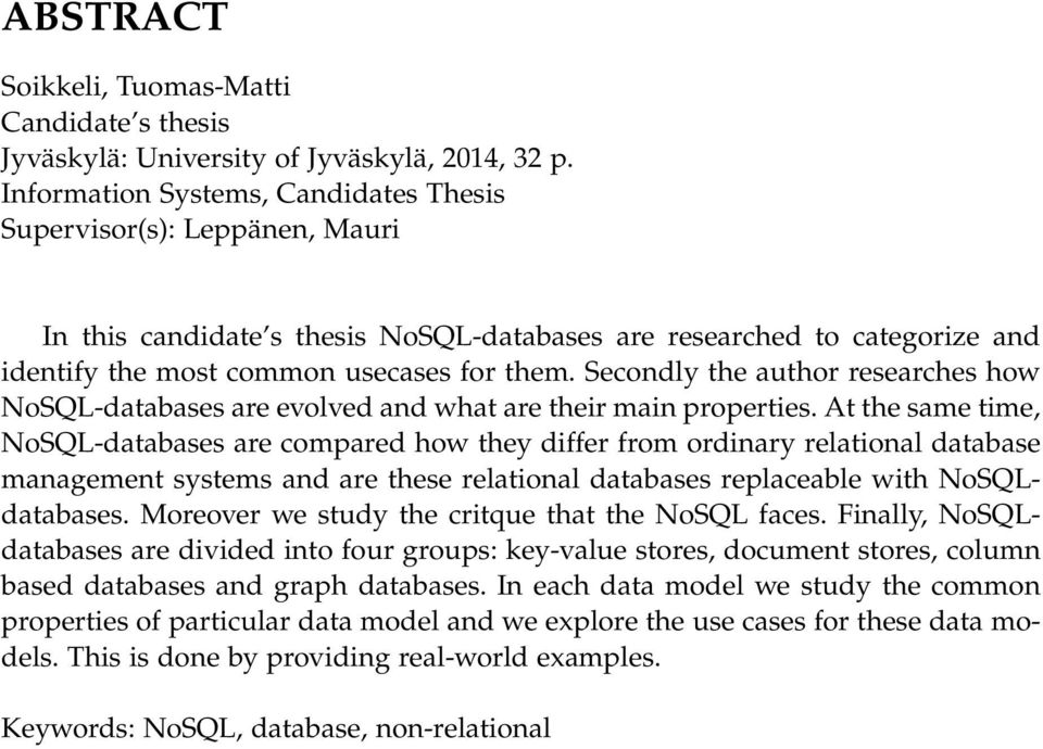 Secondly the author researches how NoSQL-databases are evolved and what are their main properties.