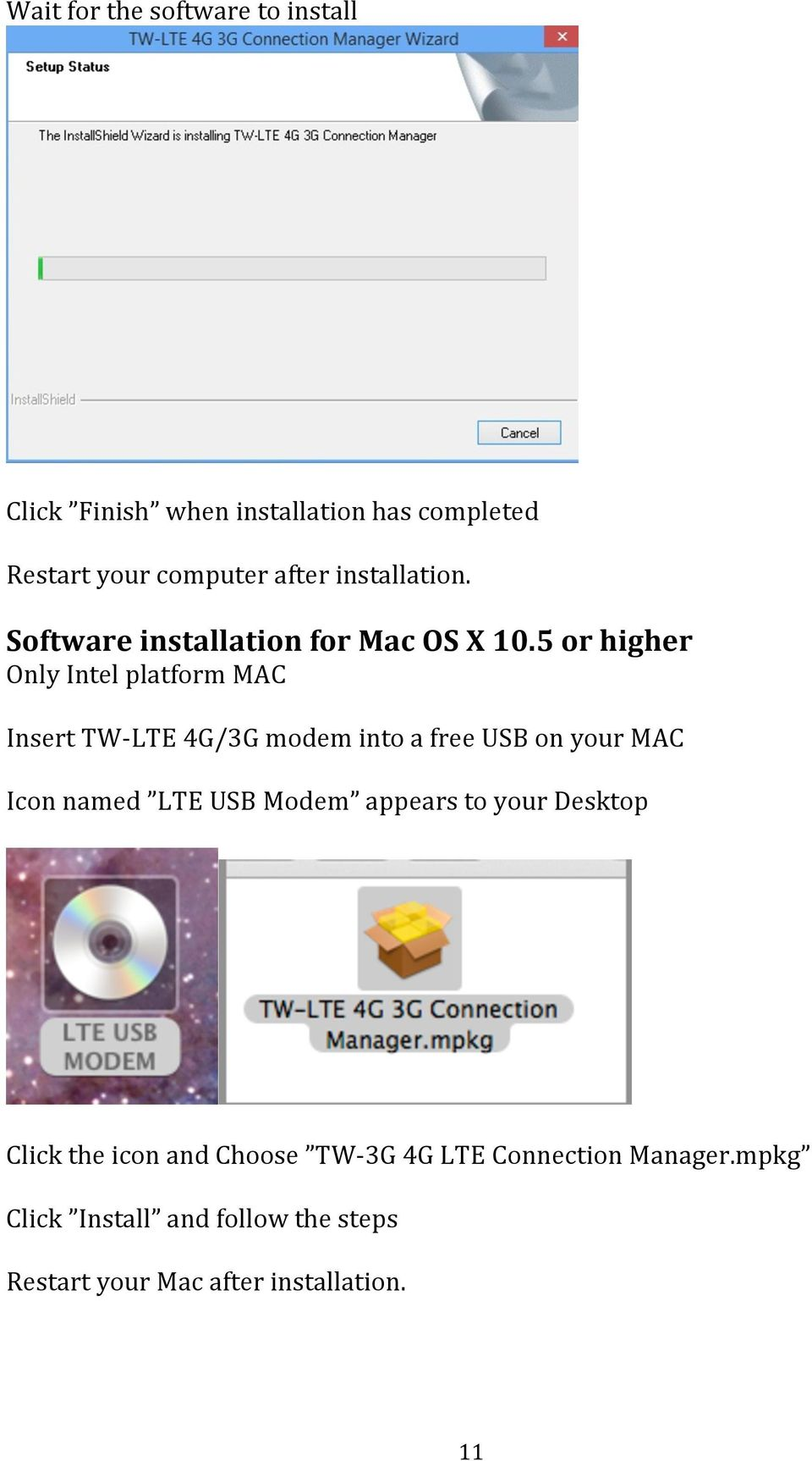 5 or higher Only Intel platform MAC Insert TW- LTE 4G/3G modem into a free USB on your MAC Icon named LTE