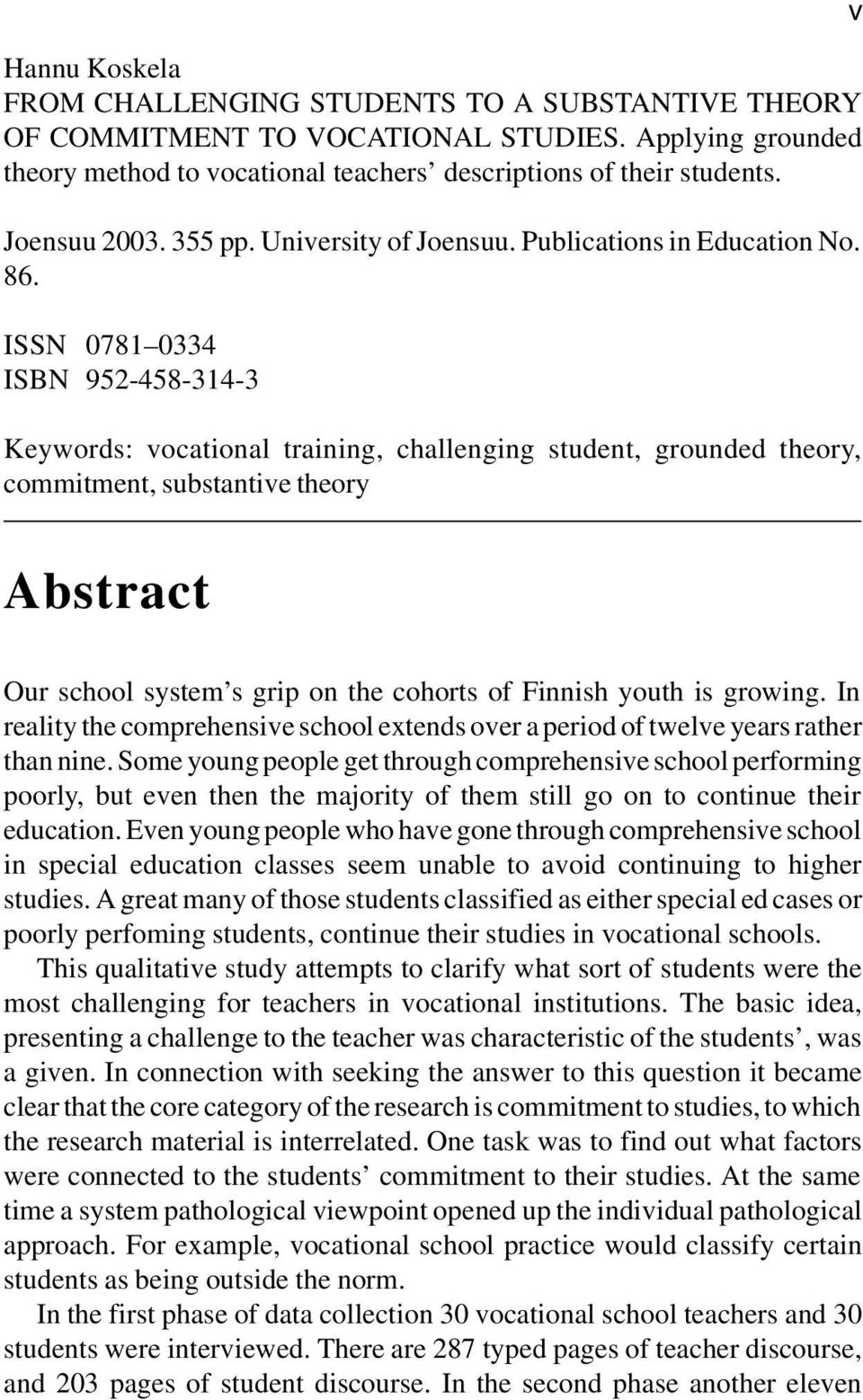 ISSN 0781 0334 ISBN 952-458-314-3 Keywords: vocational training, challenging student, grounded theory, commitment, substantive theory v Abstract Our school system s grip on the cohorts of Finnish