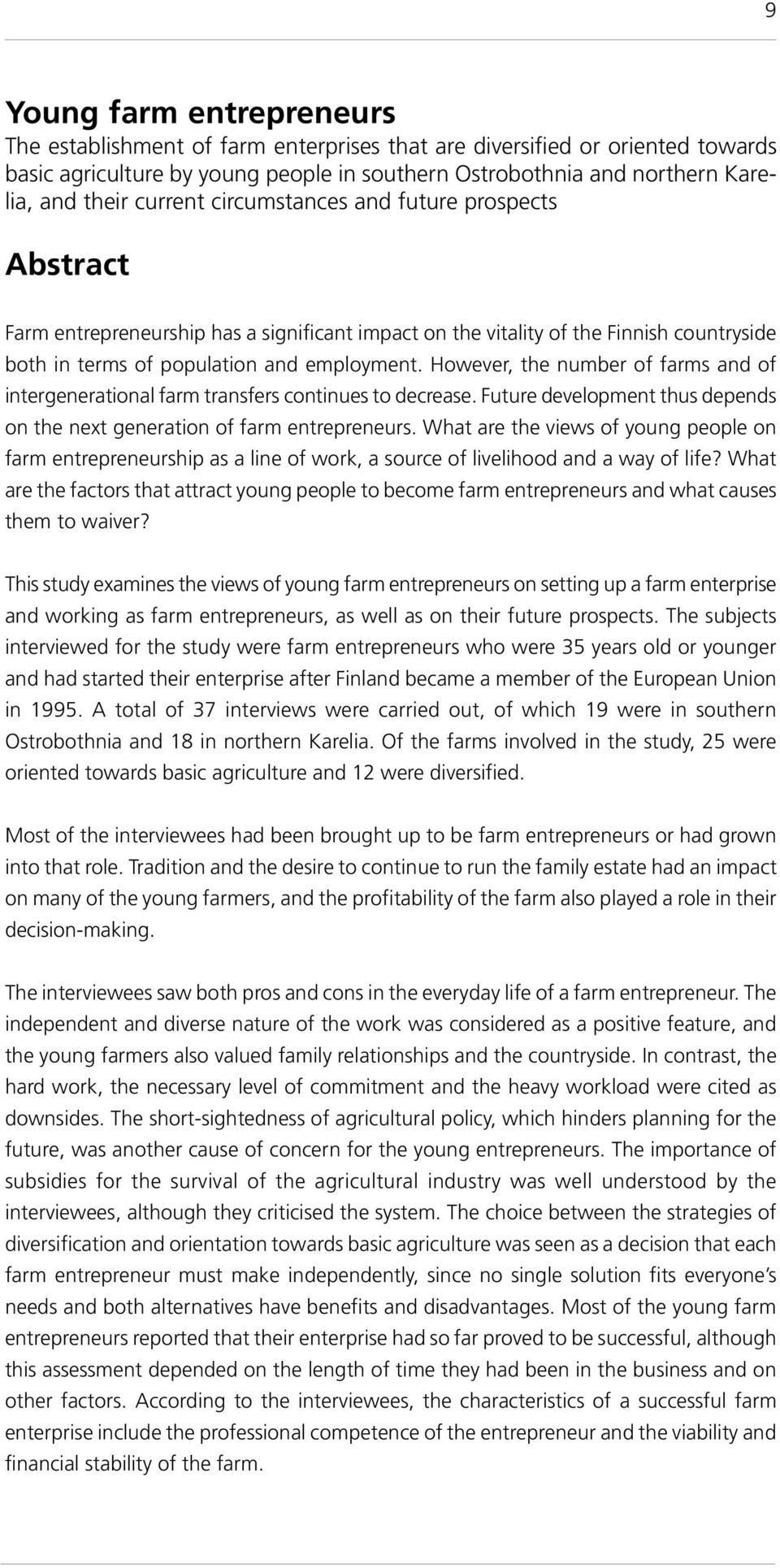 However, the number of farms and of intergenerational farm transfers continues to decrease. Future development thus depends on the next generation of farm entrepreneurs.