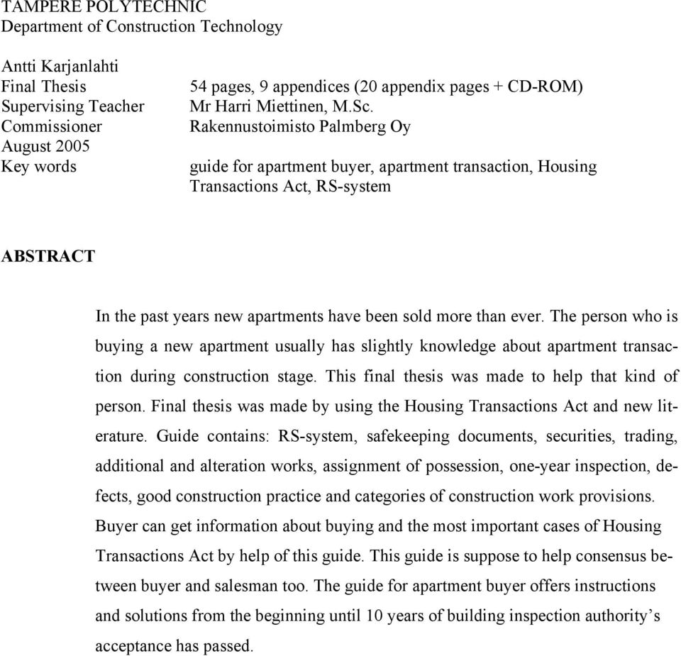 The person who is buying a new apartment usually has slightly knowledge about apartment transaction during construction stage. This final thesis was made to help that kind of person.