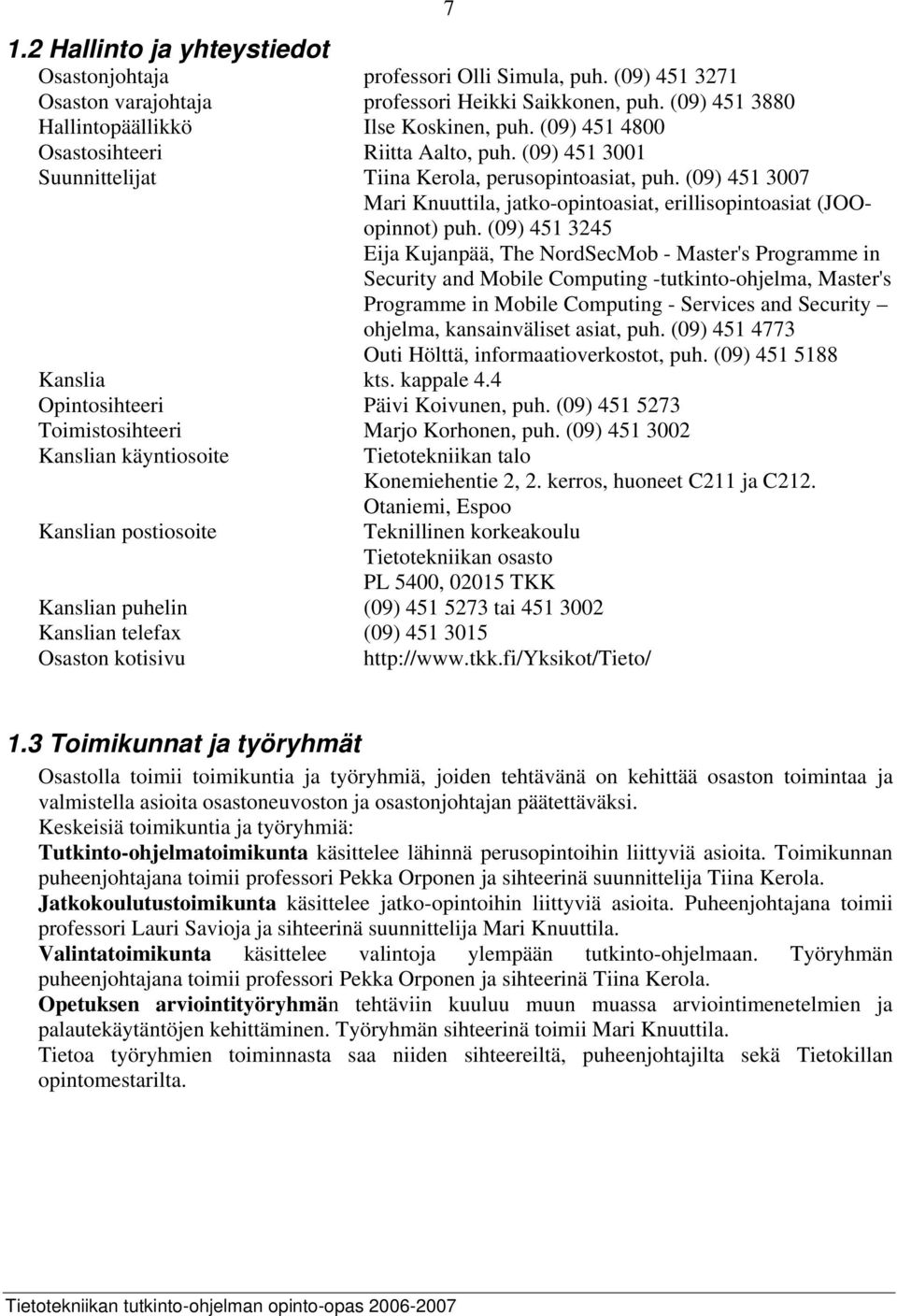 (09) 451 3245 Eija Kujanpää, The NordSecMob - Master's Programme in Security and Mobile Computing -tutkinto-ohjelma, Master's Programme in Mobile Computing - Services and Security ohjelma,