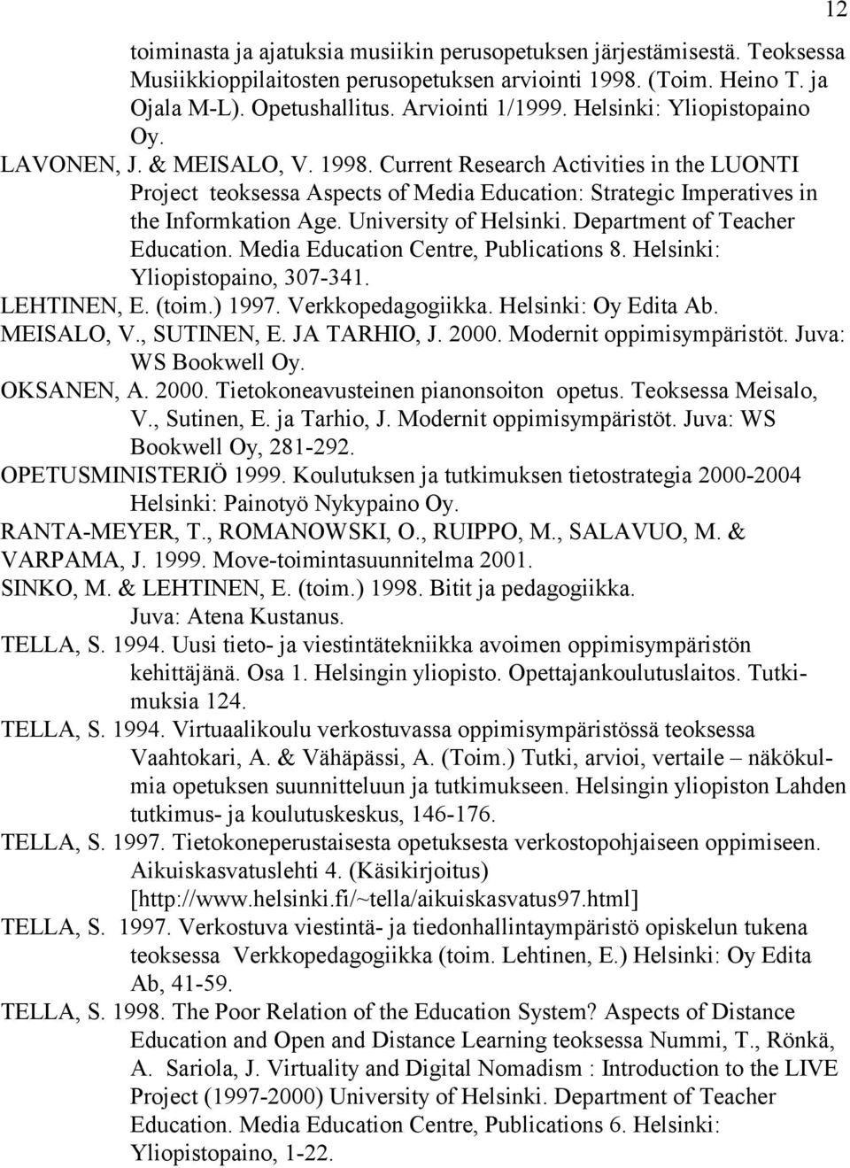 University of Helsinki. Department of Teacher Education. Media Education Centre, Publications 8. Helsinki: Yliopistopaino, 307-341. LEHTINEN, E. (toim.) 1997. Verkkopedagogiikka.