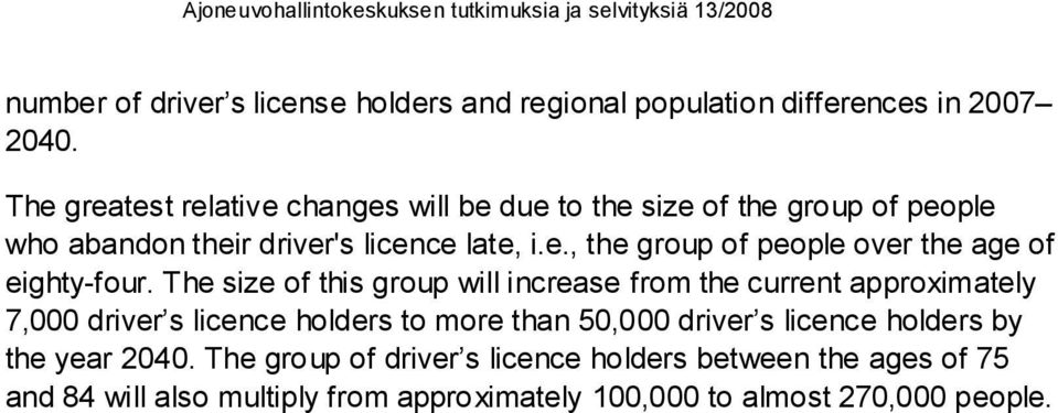 The size of this group will increase from the current approximately 7,000 driver s licence holders to more than 50,000 driver s licence