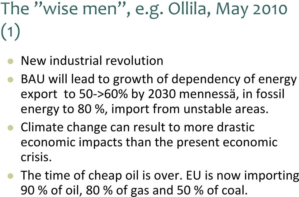 export to 50->60% by 2030 mennessä, in fossil energy to 80 %, import from unstable areas.
