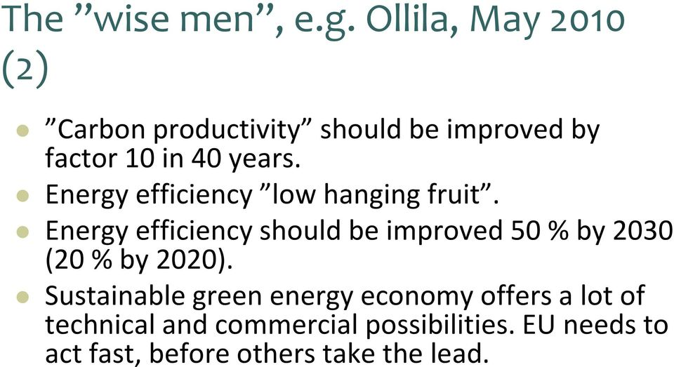 Energy efficiency low hanging fruit.