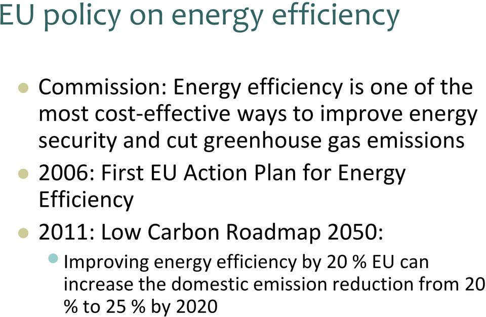 2006: FirstEU Action Planfor Energy Efficiency 2011: Low Carbon Roadmap 2050: