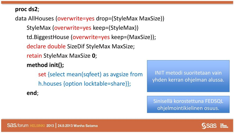 StyleMaxMaxSize 0; method init(); set {select mean(sqfeet) as avgsize from INIT metodi suoritetaan vain