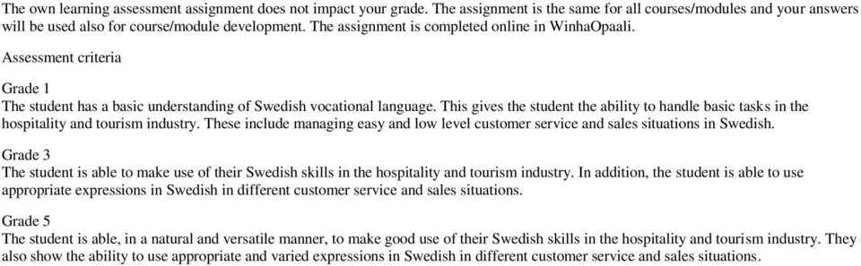 This gives the student the ability to handle basic tasks in the hospitality and tourism industry. These include managing easy and low level customer service and sales situations in Swedish.