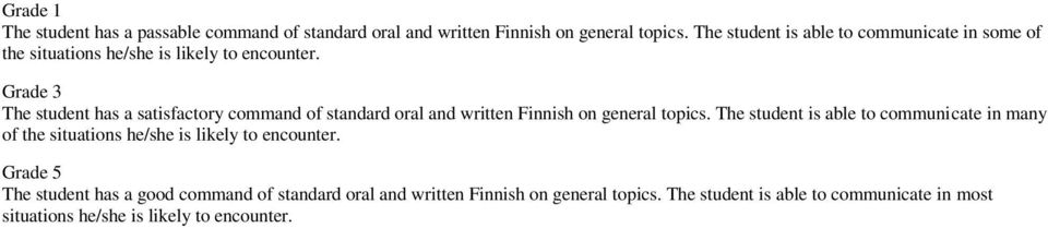 Grade 3 The student has a satisfactory command of standard oral and written Finnish on general topics.