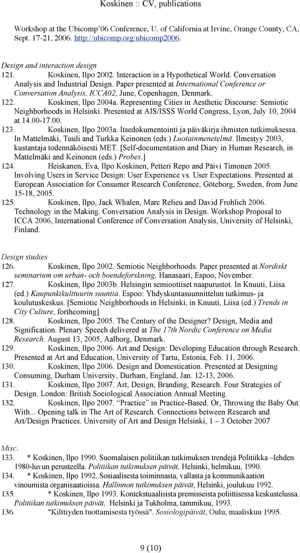 Koskinen, Ilpo 2004a. Representing Cities in Aesthetic Discourse: Semiotic Neighborhoods in Helsinki. Presented at AIS/ISSS World Congress, Lyon, July 10, 2004 at 14.00-17.00. 123.