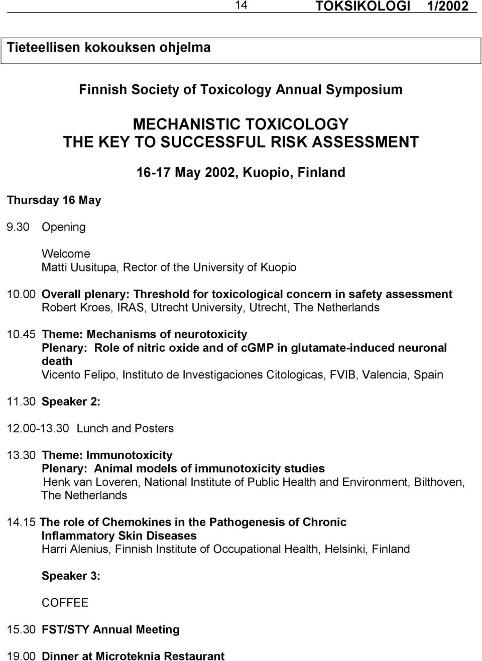 of Kuopio 10.00 Overall plenary: Threshold for toxicological concern in safety assessment Robert Kroes, IRAS, Utrecht University, Utrecht, The Netherlands 10.
