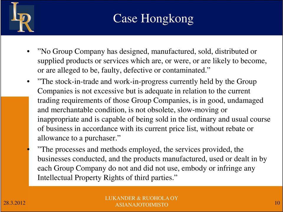 The stock-in-trade and work-in-progress currently held by the Group Companies is not excessive but is adequate in relation to the current trading requirements of those Group Companies, is in good,