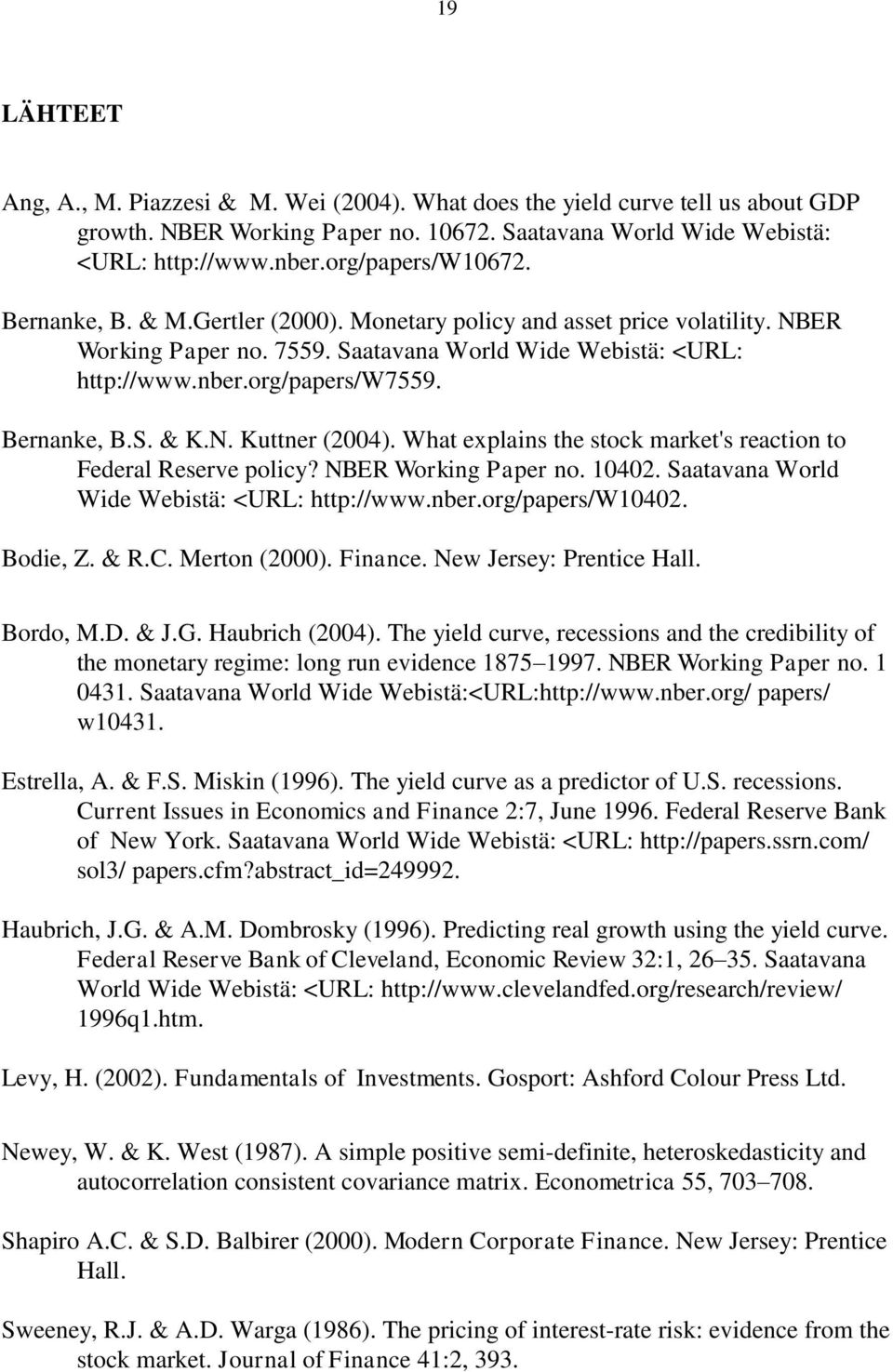Bernanke, B.S. & K.N. Kuttner (2004). What explains the stock market's reaction to Federal Reserve policy? NBER Working Paper no. 10402. Saatavana World Wide Webistä: <URL: http://www.nber.