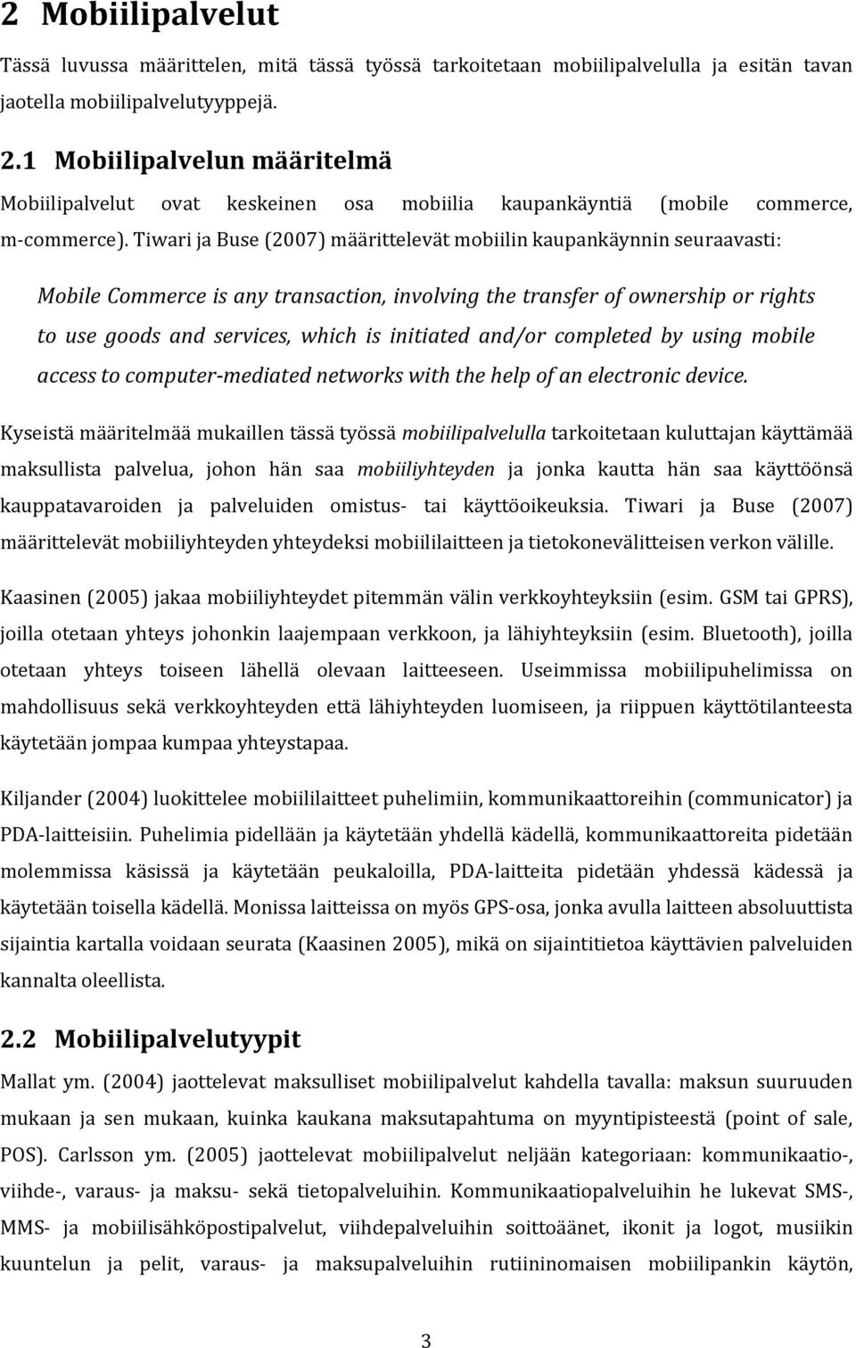 Tiwari ja Buse (2007) määrittelevät mobiilin kaupankäynnin seuraavasti: Mobile Commerce is any transaction, involving the transfer of ownership or rights to use goods and services, which is initiated