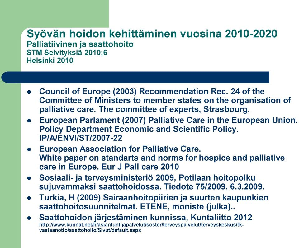 Policy Department Economic and Scientific Policy. IP/A/ENVI/ST/2007-22 European Association for Palliative Care. White paper on standarts and norms for hospice and palliative care in Europe.