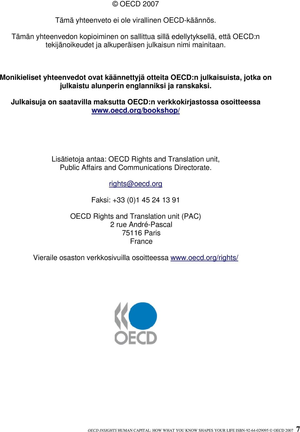Julkaisuja on saatavilla maksutta OECD:n verkkokirjastossa osoitteessa www.oecd.org/bookshop/ Lisätietoja antaa: OECD Rights and Translation unit, Public Affairs and Communications Directorate.
