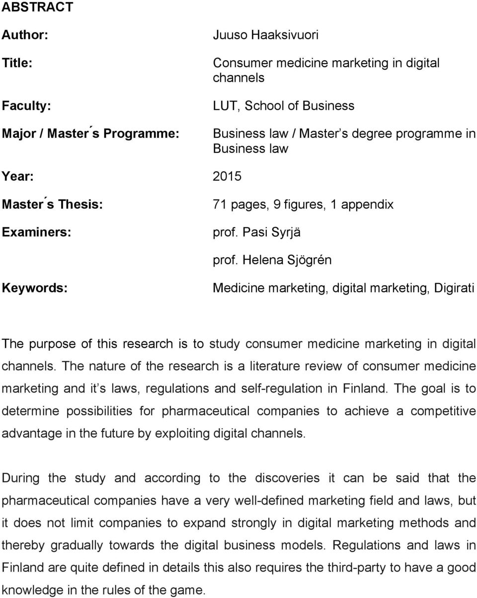 Helena Sjögrén Keywords: Medicine marketing, digital marketing, Digirati The purpose of this research is to study consumer medicine marketing in digital channels.