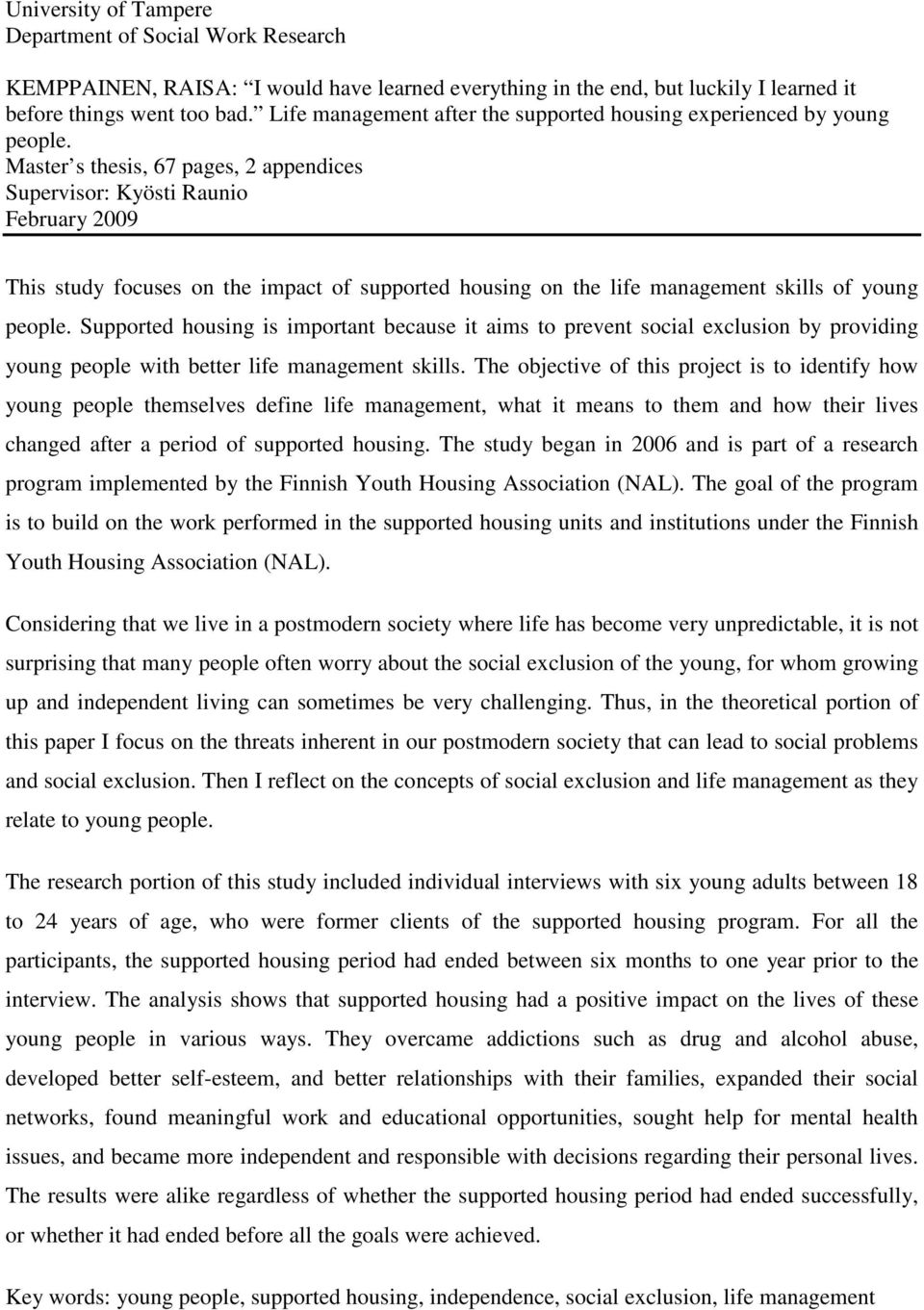 Master s thesis, 67 pages, 2 appendices Supervisor: Kyösti Raunio February 2009 This study focuses on the impact of supported housing on the life management skills of young people.