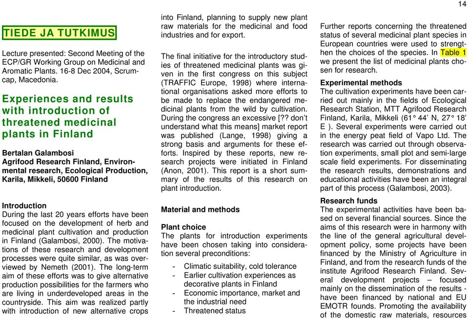 Finland Introduction During the last 20 years efforts have been focused on the development of herb and medicinal plant cultivation and production in Finland (Galambosi, 2000).