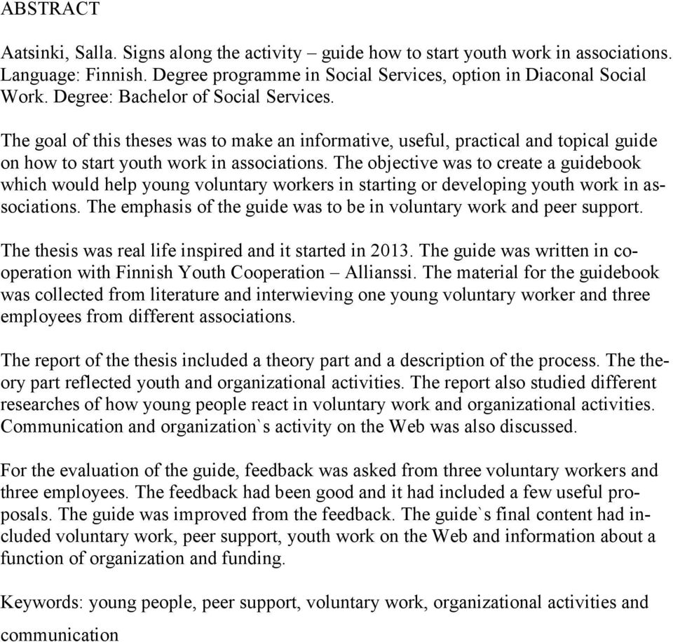 The objective was to create a guidebook which would help young voluntary workers in starting or developing youth work in associations.