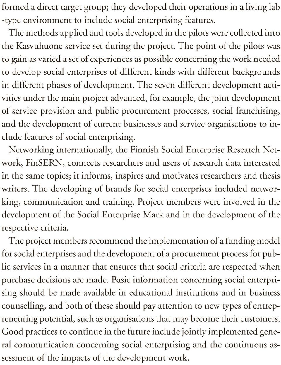 The point of the pilots was to gain as varied a set of experiences as possible concerning the work needed to develop social enterprises of different kinds with different backgrounds in different